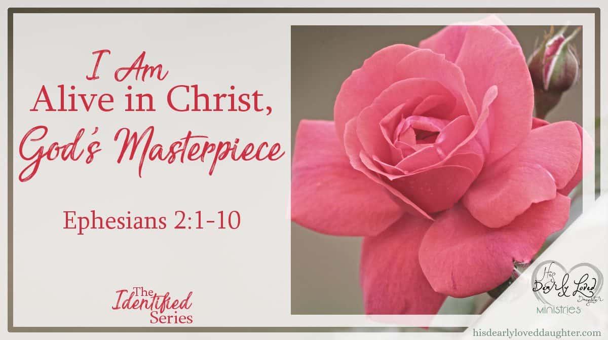 I am Alive in Christ, God's Masterpiece