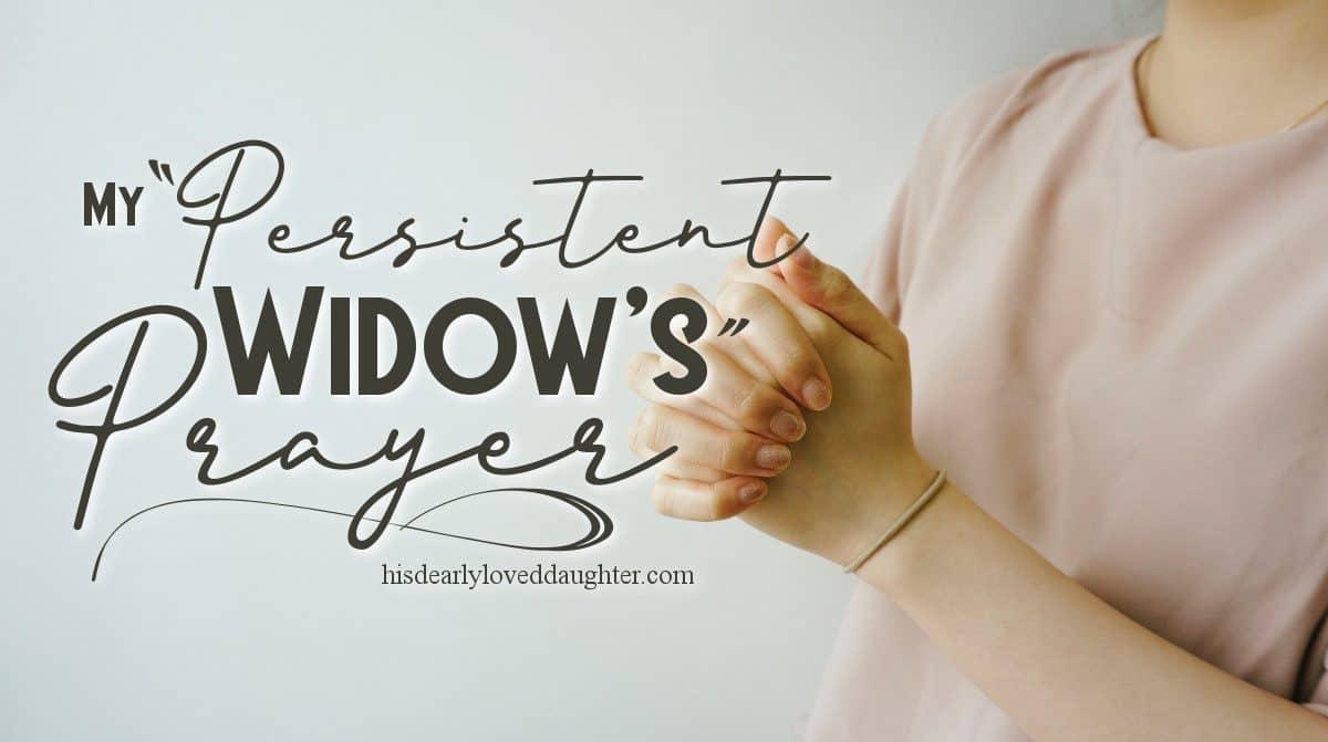 "My ""Persistent Widow's"" Prayer"