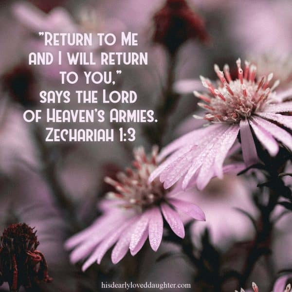"""Return to Me and I will return to you,"" says the Lord of Heaven's Armies. Zechariah 1:3"