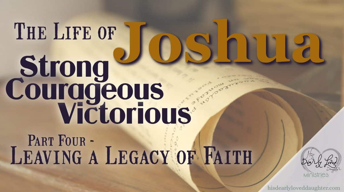 Joshua – Leaving a Legacy of Faith