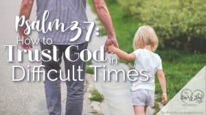 Psalm 37: How to Trust God in Difficult Times featured image