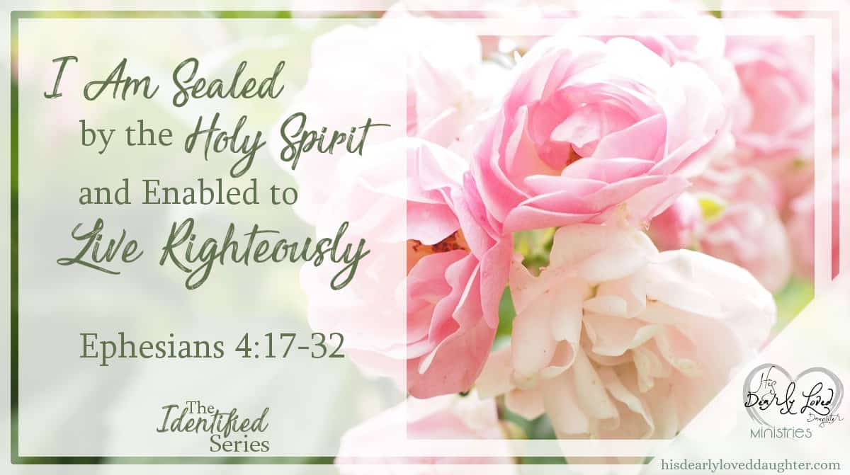I am Sealed by the Holy Spirit and Enabled to Live Righteously
