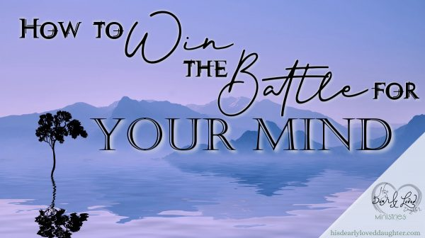 How to Win the Battle for Your Mind