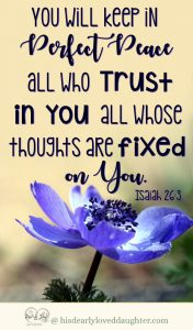 You will keep in perfect peace all who trust in You. All whose thoughts are fixed on You. Isaiah 26:3