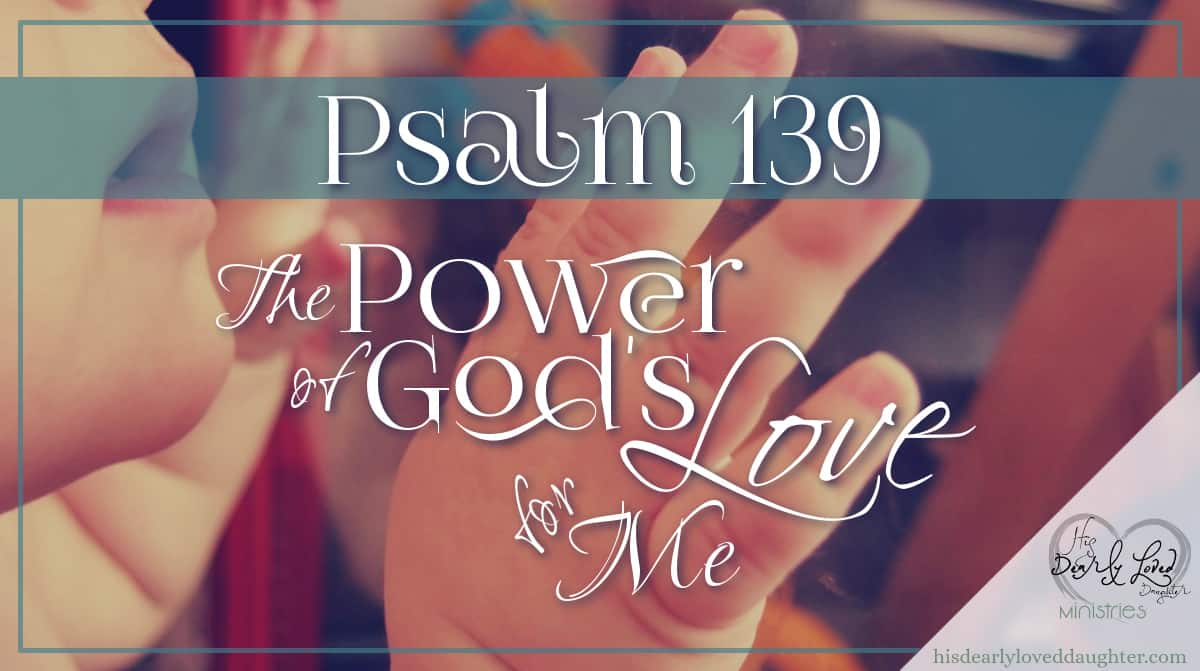 Psalms 139 The Power of God's Love for Me