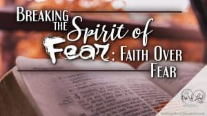 Breaking the Spirit of Fear Faith Over Fear