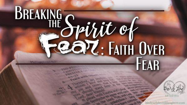 Breaking the Spirit of Fear Faith Over Fear