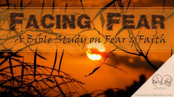 Facing Fear - A Bible Study on Faith and Fear