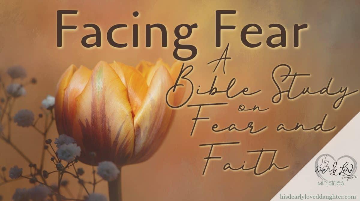 Facing Fear - A Bible Study on Fear and Faith