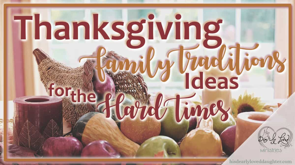 Thanksgiving Family Traditions Ideas for the Hard Times