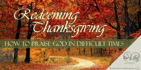 Redeeming Thanksgiving: How to Praise God in Difficult Times
