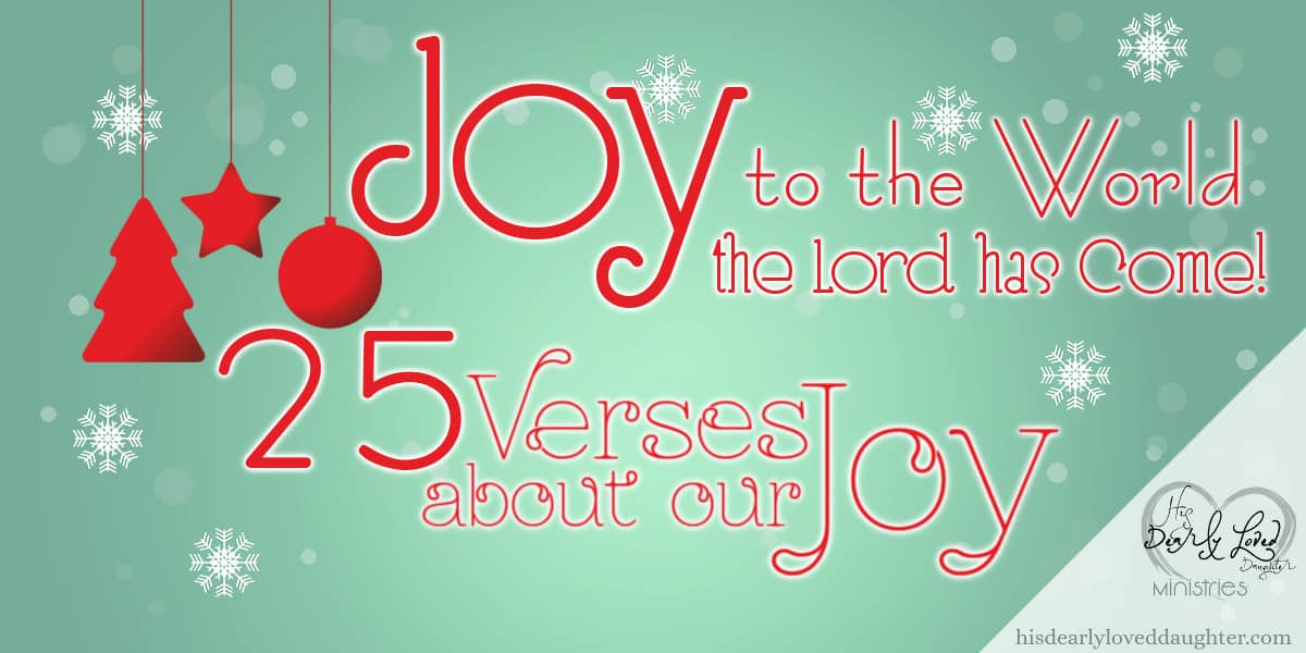 Joy to the World, the Lord has Come! - 25 Verses about Joy