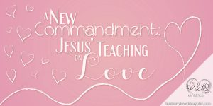 A New Commandment - Jesus' Teaching on Love