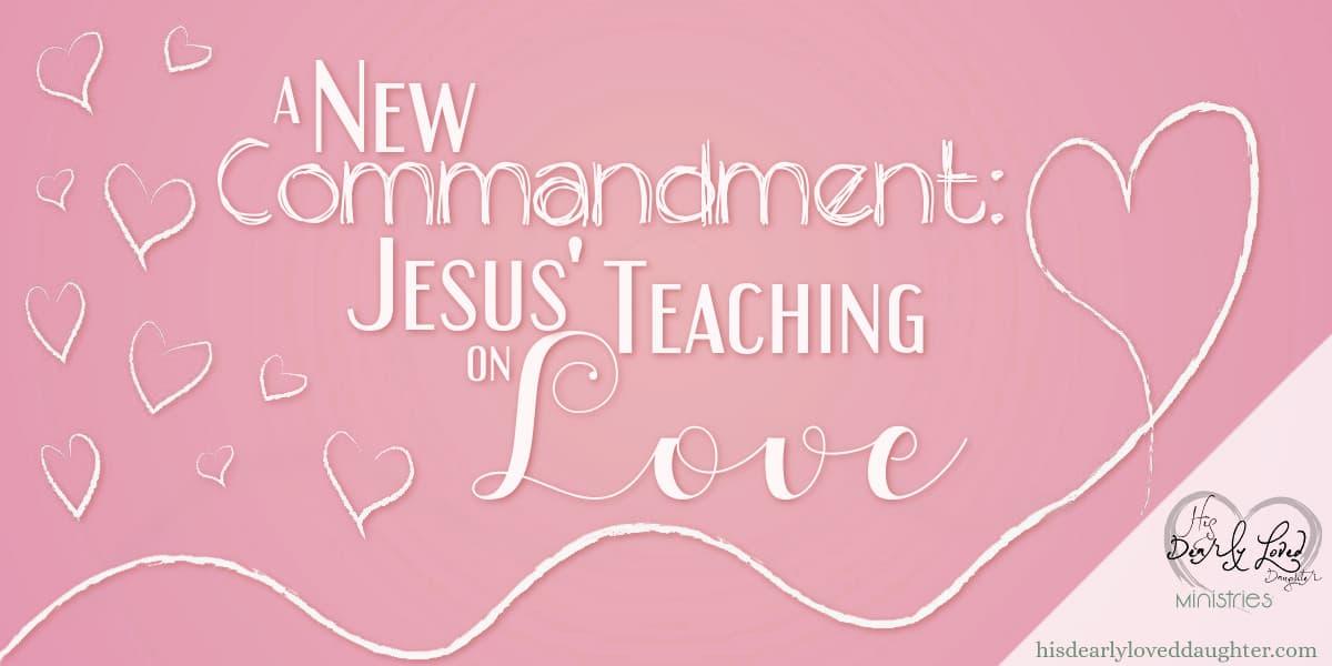A New Commandment - Jesus' Teaching on Love