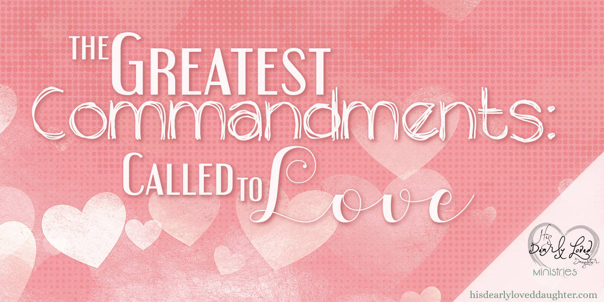 The Greatest Commandments - Called to Love