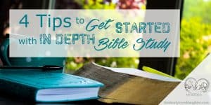 Tips to Get Started with In-Depth Bible Study