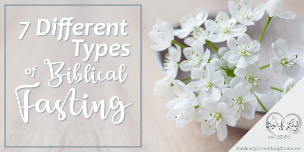 7 Different Types of Biblical Fasting