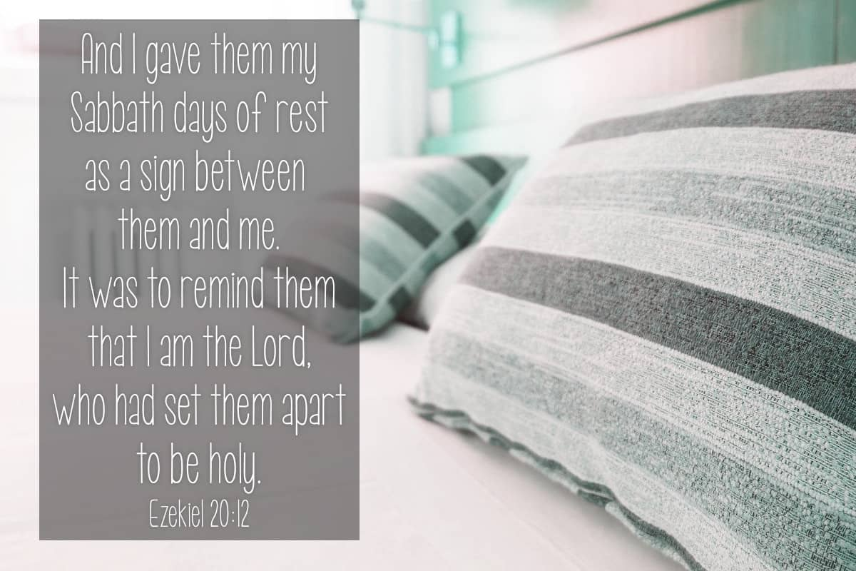 And I gave them my Sabbath days of rest as a sign between them and me. It was to remind them that I am the Lord, who had set them apart to be holy. Ezekiel 20:12