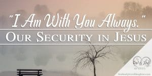 I Am With You Always - Our Security in Jesus