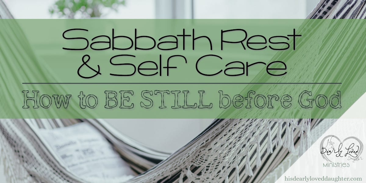 Sabbath Rest and Self-Care - How to Be Still Before God