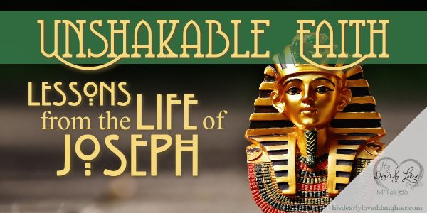 Unshakable Faith-Lessons from the Life of Joseph