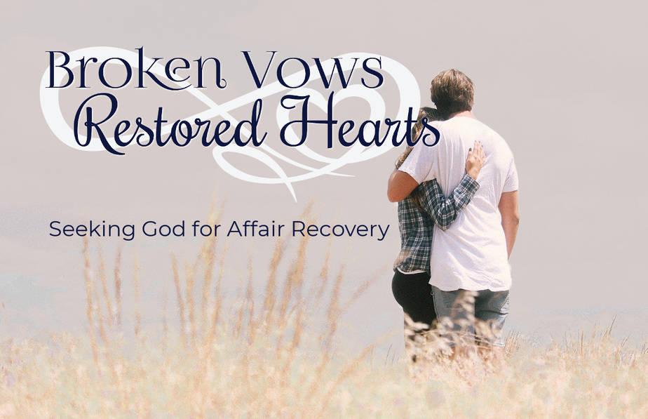 Broken Vows Restored Hearts - Seeking God for Affair Reovery