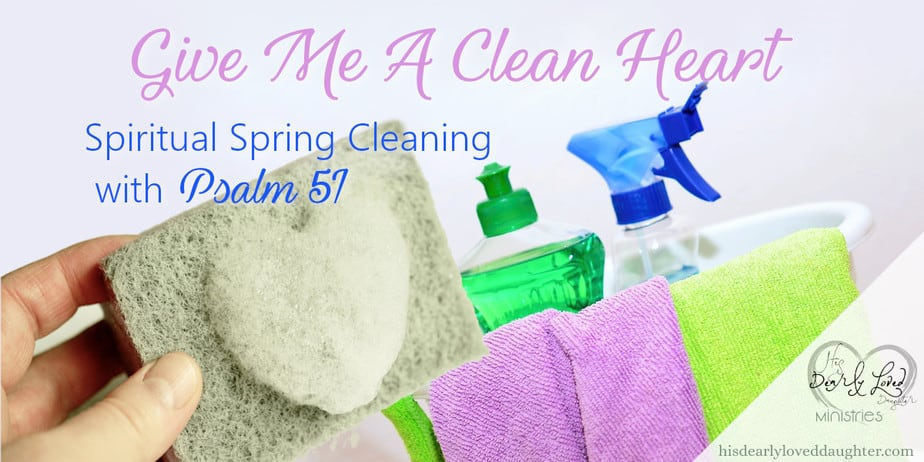 Give Me a Clean Heart - Spiritual Spring Cleaning with Psalm 51