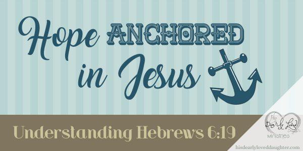 Hope Anchored in Jesus: Understanding Hebrews 6:19