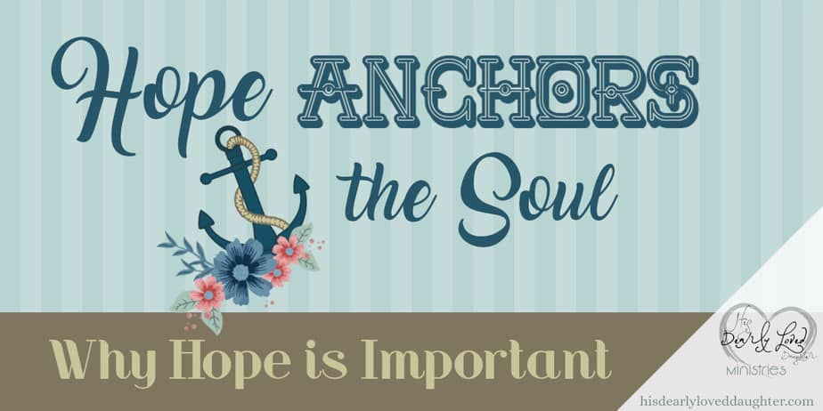 Hope Anchors the Soul: Why Hope is Important