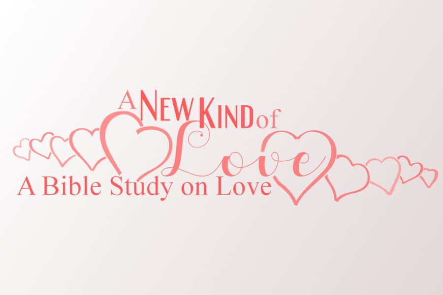 A New Kind of Love - A Bible Study on Love