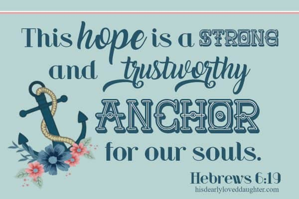 This hope is a strong and trustworthy anchor for our souls. Hebrews 6:19