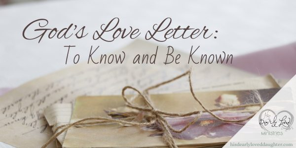 God's Love Letter - To Know and Be Known