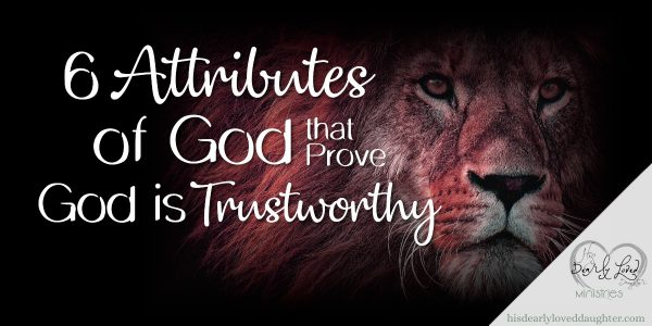 6 Attributes of God that Prove God is Trustworthy